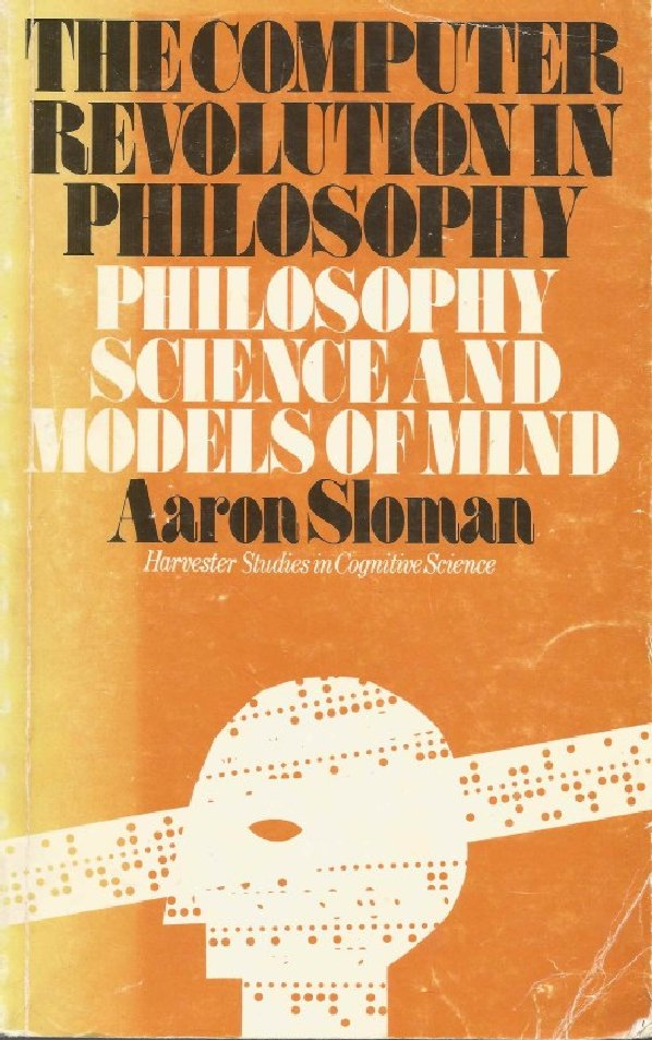 A Sloman: THE COMPUTER REVOLUTION IN PHILOSOPHY (1978):
